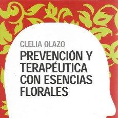 Libros de segunda mano: CLELIA OLAZO. PREVENCIÓN Y TERAPÉUTICA CON ESENCIAS FLORALES. RM69107. . Lote 49192416