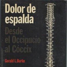 Libros de segunda mano: DOLOR DE ESPALDA DESDE EL OCCIPUCIO AL CÓCCIX, GERALD BURKE, ED. JIMS BARCELONA 1969, 198 PÁGS. Lote 49440945