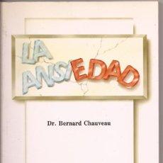 Libros de segunda mano: LA ANSIEDAD - DR. BERNARD CHAUVEAU. Lote 49756397