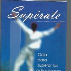 Libros de segunda mano: SUPÉRATE, GUÍA PARA SUPERAR LAS ADICCIONES, HOB NEO PERSON MADRID 2005, RÚSTICA, 186 PÁGS, 15X21CM. Lote 50083153