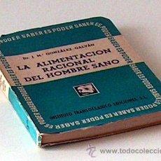 Libros de segunda mano: LA ALIMENTACION RACIONAL DEL HOMBRE SANO, JM GONZALEZ GALVÁN, 1949 173 PAGINAS. Lote 50669910