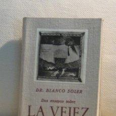 Libros de segunda mano - doctor blanco soler. dos ensayos sobre la vejez y su tratamiento. ed. fermina bonilla. 1944 - 50692675