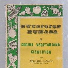 Libros de segunda mano: NUTRICION HUMANA Y COCINA VEGETARIANA CIENTIFICA POR EDUARDO ALFONSO. EDITORIAL ORION 1975. LEER. Lote 50992181