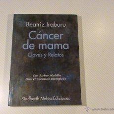 Libros de segunda mano: CÁNCER DE MAMA. CLAVES Y RELATOS. (AUTOR: BEATRIZ IRABURU). Lote 51632377