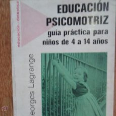 Libros de segunda mano: EDUCACIÓN PSICOMOTRIZ, GUÍA PRÁCTICA PARA NIÑOS DE 4 A 14 AÑOS, GEORGE LAGRANGE, ED. FONTANELLA,1978. Lote 52029884