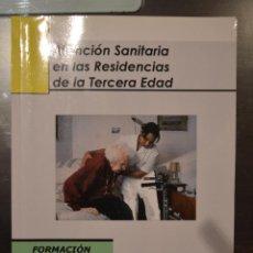 Libros de segunda mano: ATENCION SANITARIA EN LAS RESIDENCIAS DE LA TERCERA EDAD. FORMACION SANITARIA.. Lote 52399154