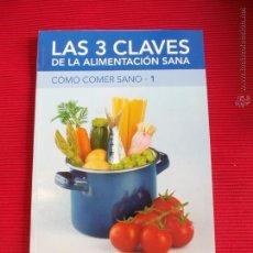Libros de segunda mano: LAS 3 CLAVES DE LA ALIMENTACIÓN SANA - CÓMO COMER SANO -1 - CLARA COLECCIONES. Lote 52501464