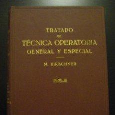 Libros de segunda mano: TRATADO DE TECNICA OPERATORIA GENERAL Y ESPECIAL. M KIRSCHNER. Lote 52827726
