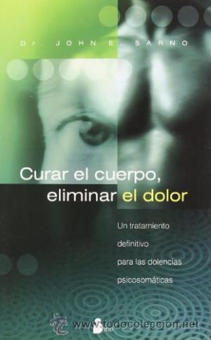 CURAR EL CUERPO ELIMINAR EL DOLOR (DR JOHN E. SARNO) (Libros de Segunda Mano - Ciencias, Manuales y Oficios - Medicina, Farmacia y Salud)