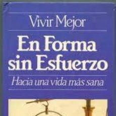 Libros de segunda mano: EN FORMA SIN ESFUERZO,HACIA UNA VIDA MAS SANA,ITOS VAZQUEZ. Lote 53146959