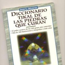 Libros de segunda mano: DICCIONARIO TIKAL DE LAS PIEDRAS QUE CURAN -JOSÉ L. ALCARAZ- ENVÍO: 2,50 € *.. Lote 53434518