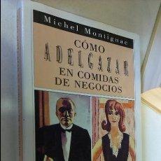 Libros de segunda mano: CÓMO ADELGAZAR EN COMIDAS DE NEGOCIOS / MICHEL MONTIGNAC / MUCHNIK EDITORES 1990. Lote 54072947