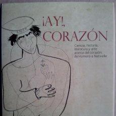 Libros de segunda mano: ¡AY CORAZON! - CIENCIA,HISTORIA,LITERATURA Y ARTE..... - JAVIER PUERTO. Lote 54255569