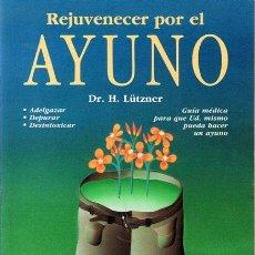 Libros de segunda mano: REJUVENECER POR EL AYUNO DR. H. LÜTZNER. Lote 195359990