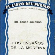 Libros de segunda mano: LOS ENGAÑOS DE LA MORFINA, POR EL DR. CÉSAR JUARROS. AÑO 1929. (10.2). Lote 171643434