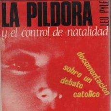 Libros de segunda mano: MUY INTERESANTE LIBRO DE LEO PYIE - LA PILDORA Y EL CONTROL DE NATALIDAD - 1964 1ª IDICIÓN. Lote 55009178