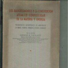 Libros de segunda mano: LOS RADIOELMENTOS Y LA CONSTITUCIÓN ATÓMICO-CORPUSCULAR DE LA MATERIA Y LA ENERGÍA. Lote 55132440