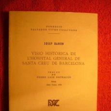 Libros de segunda mano: JOSEP DANON: - VISIO HISTORICA DE L'HOSPITAL GENERAL DE SANTA CREU DE BARCELONA - (BARCELONA, 1978) . Lote 55174427