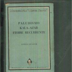 Libros de segunda mano: PALUDISMO KALA-AZAR FIEBRE RECURRENTE. JORGE GUASCH. Lote 55883130