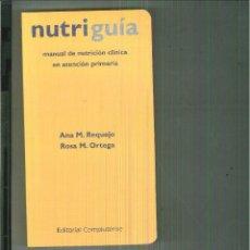 Libros de segunda mano: NUTRIGUÍA. MANUAL DE NUTRICIÓN CLÍNICA EN ATENCIÓN PRIMARIA. ANA M. REQUEJO Y ROSA M. ORTEGA. Lote 55935632
