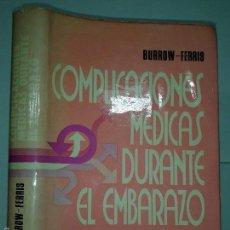 Libros de segunda mano: COMPLICACIONES MÉDICAS DURANTE EL EMBARAZO 1977 GERARD N. BURROW / THOMAS F. FERRIS . Lote 56848527