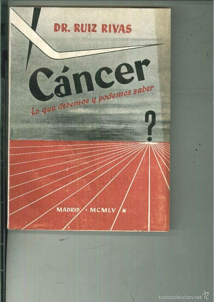 CÁNCER. LO QUE DEBEMOS Y PODEMOS SABER. DR. RUIZ RIVAS (Libros de Segunda Mano - Ciencias, Manuales y Oficios - Medicina, Farmacia y Salud)