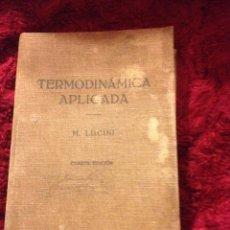 Libros de segunda mano: TERMODINAMICA APLICADA M. LUCINI 1964. Lote 57146885