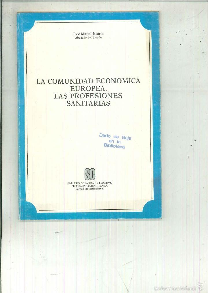 LA COMUNIDAD ECONÓMICA EUROPEA. LAS PROFESIONES SANITARIAS. JOSÉ MATEU ISTÚRIZ (Libros de Segunda Mano - Ciencias, Manuales y Oficios - Medicina, Farmacia y Salud)