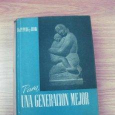 Libros de segunda mano: PARA UNA GENERACION MEJOR. DR. P. PUIG Y ROIG. DALMAU Y JOVER 1955.. Lote 57204861