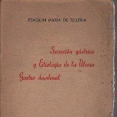 Libros de segunda mano: BUEN LIBRO DE JOAQUIN MARIA DE TELLERIA SECRECION GÁSTRICA Y ETIOLOGIA DE LA ULCERA GASTRO DUONAL . Lote 57557349
