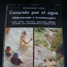 Libros de segunda mano: CURACION POR EL AGUA ( HIDROTERAPIA Y CRENOTERAPIA). RAIMUNDO LIDO. CEDEL 1986.. Lote 57570640