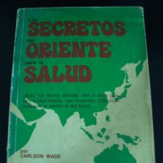 Libros de segunda mano: LOS SECRETOS DEL ORIENTE PARA LA SALUD. CARLSON WADE. COMPAÑIA EDITORIAL UNIVERSAL MEXICO 1975.CECSA. Lote 57576211
