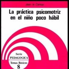 Libros de segunda mano: LA PRACTICA PSICOMOTRIZ EN EL NIÑO POCO HABIL. PEDIATRIA. PEDAGOGIA. MEDICINA. NUEVO.. Lote 55995274