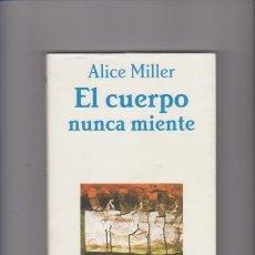 Libros de segunda mano: EL CUERPO NUNCA MIENTE - ALICE MILLER - AUTOAYUDA - TUSQUETS EDITORIAL 2005 1ª EDICIÓN. Lote 142144350