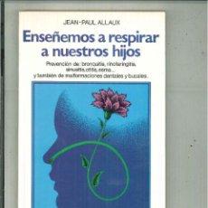 Libros de segunda mano: ENSEÑAMOS A RESPIRAR A NUESTROS HIJOS. JEAN-PAUL ALLAUX. Lote 57872022
