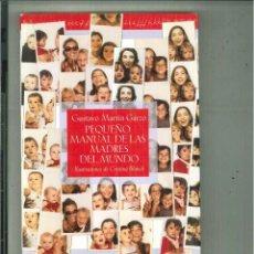 Libros de segunda mano: PEQUEÑO MANUAL DE LAS MADRES DEL MUNDO. GUSTAVO MARTÍN GARZO. Lote 57872098