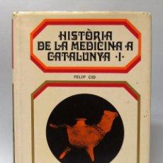Libros de segunda mano: HISTÒRIA DE LA MEDICINA A CATALUNYA. TOMO 1. FELIP CID. RABER. 1969.. Lote 57883766