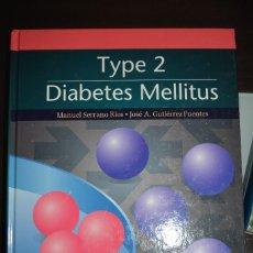 Libros de segunda mano: TYPE 2. DIABETES MELLITUS. AUTOR. MANUEL SERRANO Y JOSE A. GUTIERREZ. Lote 58094100