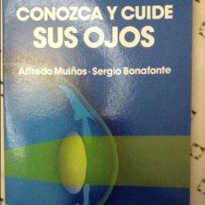 Libros de segunda mano: CONOZCA Y CUIDE SUS OJOS - ALFREDO MUIÑOS Y SERGIO BONAFONTE -1A EDICIÓN. Lote 58596159