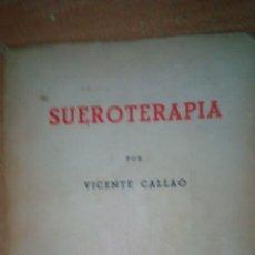 Libros de segunda mano: SUEROTERAPIA VICENTE CALLAO AÑO 1943. Lote 58644108