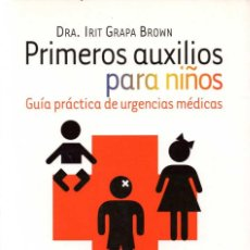 Libros de segunda mano: PRIMEROS AUXILIOS PARA NIÑOS. GUÍA PRÁCTICA DE URGENCIAS MÉDICAS - IRIT GRAPA BROWN. Lote 59699119