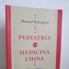 Libros de segunda mano: PEDIATRIA EN MEDICINA CHINA. MANUAL CLINICO. MANUEL RODRIGUEZ. VER FOTOGRAFIAS. Lote 63147156