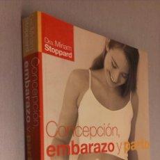 Libros de segunda mano: CONCEPCIÓN, EMBARAZO Y PARTO / DRA. MIRIAM STOPPARD / GRIJALBO 2005. Lote 63182656