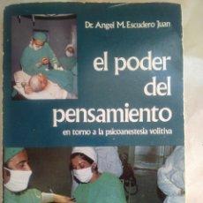 Libros de segunda mano: DR ANGEL M ESCUDERO JUAN EL PODER DEL PENSAMIENTO EN TORNO A LA PSICOANESTESIA VOLITIVA NOESIOLOGIA. Lote 182634030