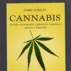 Libros de segunda mano: CÓMO CURA EL CANNABIS POR ELISABET RIERA - 1ª EDICIÓN DE BOLSILLO: ABRIL, 2006 - 166 PÁGINAS. Lote 66030606