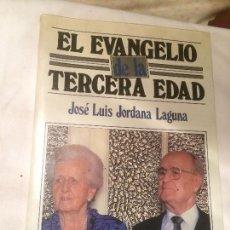 Libros de segunda mano: ANTIGUO LIBRO EL EVANGELIO DE LA TERCERA EDAD ESCRITO POR JOSÉ LUIS JORDANA LAGUNA AÑO 1988. Lote 66917102