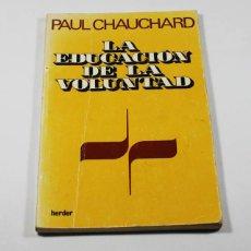 Libros de segunda mano: LA EDUCACION DE LA VOLUNTAD PAUL CHAUCHARD, HERDER 1976 88 PAG. Lote 67642525