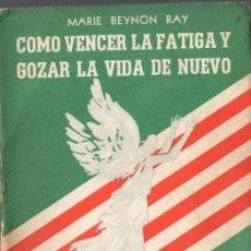 Libros de segunda mano: MARIE BEYNON RAY : CÓMO VENCER LA FATIGA Y GOZAR LA VIDA DE NUEVO (COSMOS, 1947). Lote 67928805