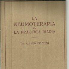 Libros de segunda mano: LA NEUMOTERAPIA EN LA PRÁCTICA DIARIA. ALFRED FISCHER. EDITORIAL LABOR. BARCELONA. 1939. Lote 114310398