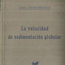 Libros de segunda mano: LA VELOCIDAD DE SEDIMENTACIÓN GLOBULAR. JUAN D. PERMANYER MACIÁ. G. SUREDA. BARCELONA. 1944. Lote 68636725